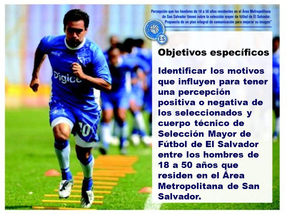 Identificar los motivos que influyen para tener una percepción positiva o negativa de los seleccionados y cuerpo técnico de Selección Mayor de Fútbol de El Salvador entre los hombres de 18 a 50 años que residen en el Área Metropolitana de San Salvador.