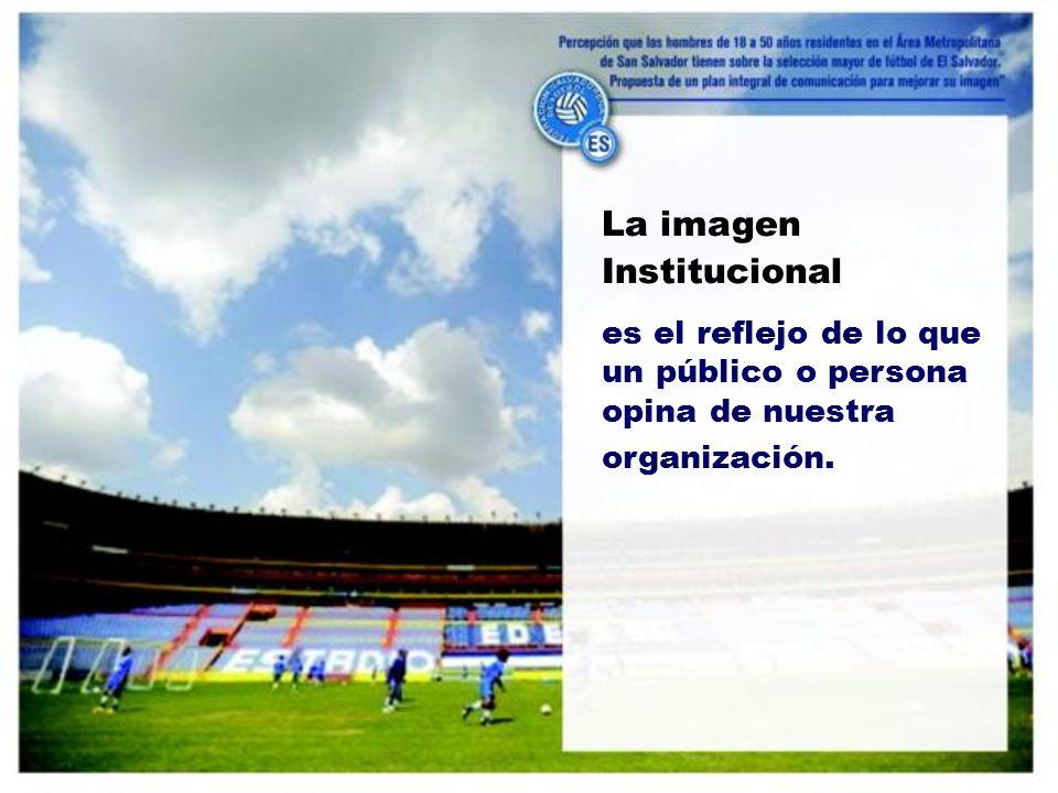 La imagen Institucional es el reflejo de lo que un público o persona opina de nuestra organización.