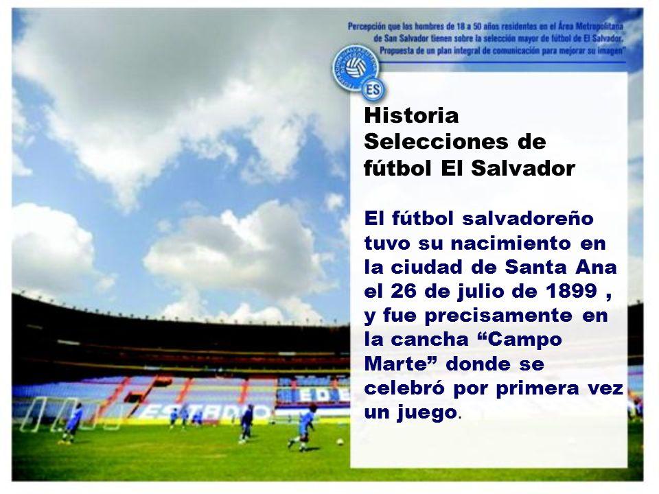 Historia Selecciones de fútbol El Salvador El fútbol salvadoreño tuvo su nacimiento en la ciudad de Santa Ana el 26 de julio de 1899, y fue precisamente en la cancha Campo Marte donde se celebró por primera vez un juego.