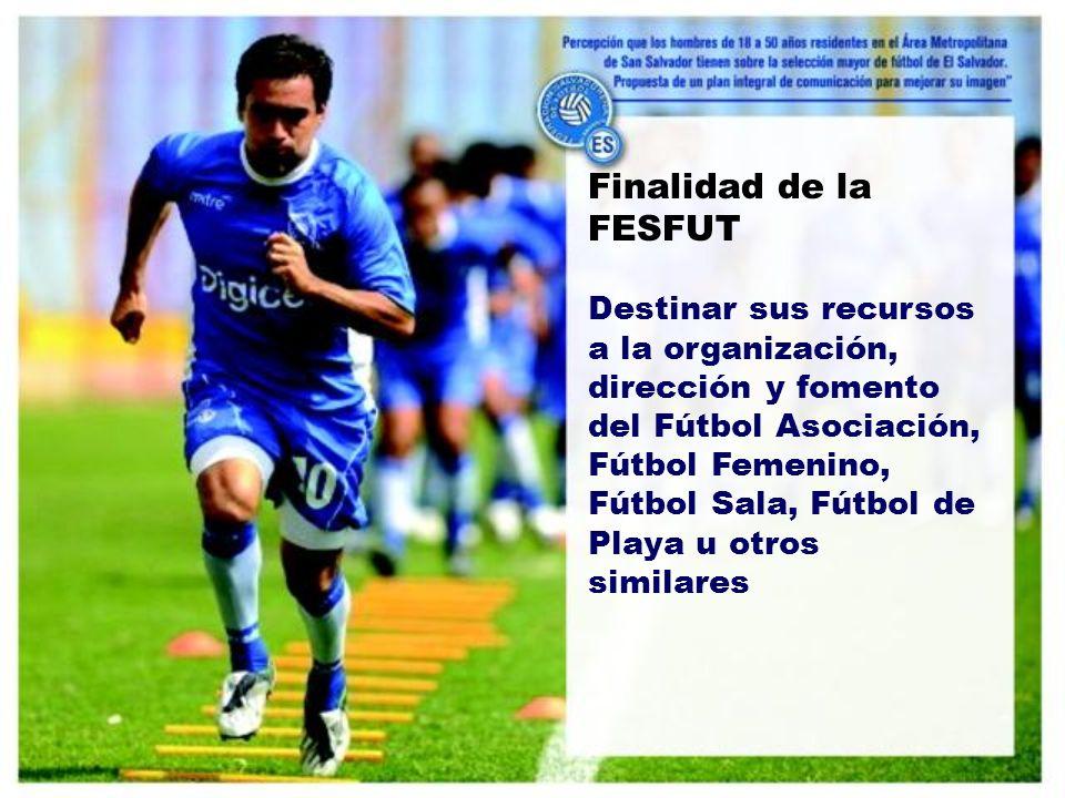 Finalidad de la FESFUT Destinar sus recursos a la organización, dirección y fomento del Fútbol Asociación, Fútbol Femenino, Fútbol Sala, Fútbol de Playa u otros similares