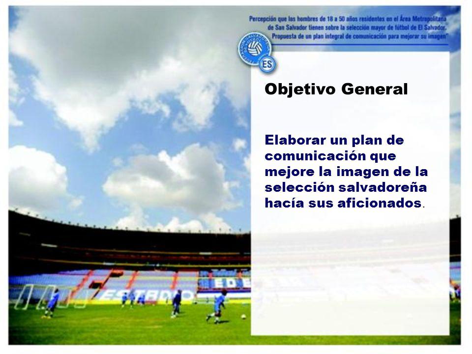 Elaborar un plan de comunicación que mejore la imagen de la selección salvadoreña hacía sus aficionados.