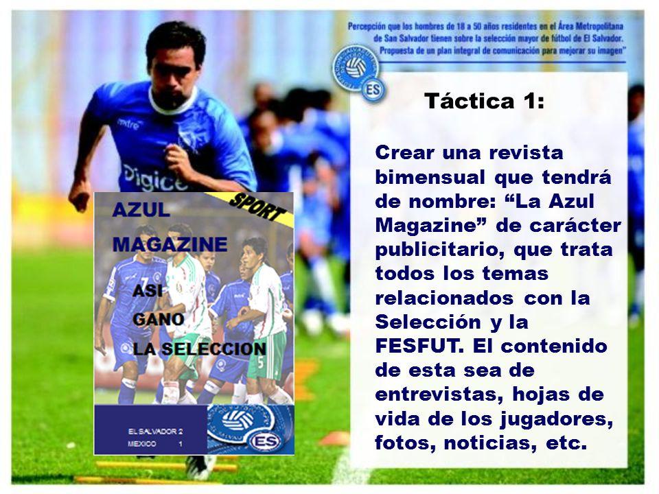 Táctica 1: Crear una revista bimensual que tendrá de nombre: La Azul Magazine de carácter publicitario, que trata todos los temas relacionados con la Selección y la FESFUT.