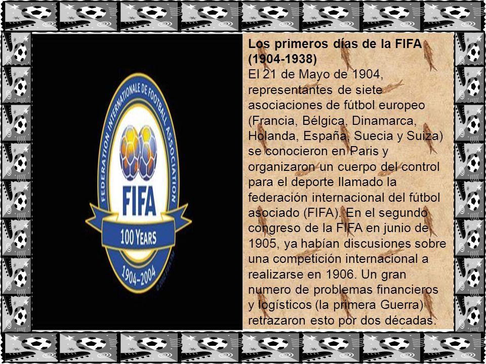 Los primeros días de la FIFA (1904-1938) El 21 de Mayo de 1904, representantes de siete asociaciones de fútbol europeo (Francia, Bélgica, Dinamarca, H