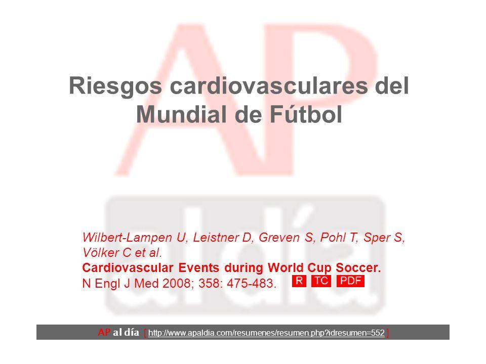 Riesgos cardiovasculares del Mundial de Fútbol Wilbert-Lampen U, Leistner D, Greven S, Pohl T, Sper S, Völker C et al.