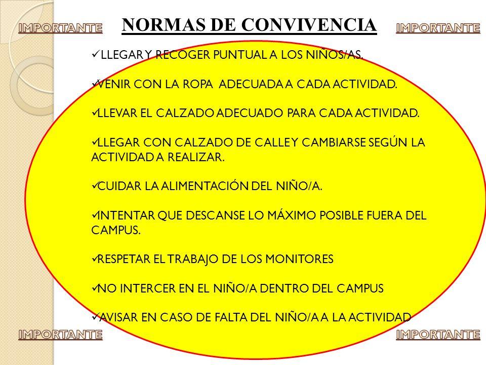 NORMAS DE CONVIVENCIA LLEGAR Y RECOGER PUNTUAL A LOS NIÑOS/AS. VENIR CON LA ROPA ADECUADA A CADA ACTIVIDAD. LLEVAR EL CALZADO ADECUADO PARA CADA ACTIV