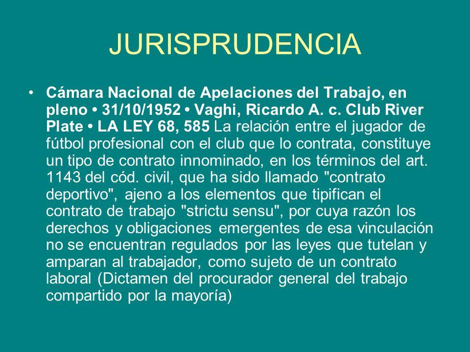 JURISPRUDENCIA Cámara Nacional de Apelaciones del Trabajo, en pleno 31/10/1952 Vaghi, Ricardo A. c. Club River Plate LA LEY 68, 585 La relación entre