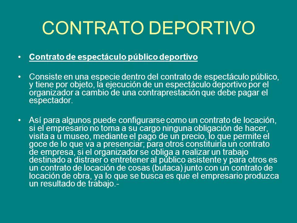 CONTRATO DEPORTIVO Contrato de espectáculo público deportivo Consiste en una especie dentro del contrato de espectáculo público, y tiene por objeto, l