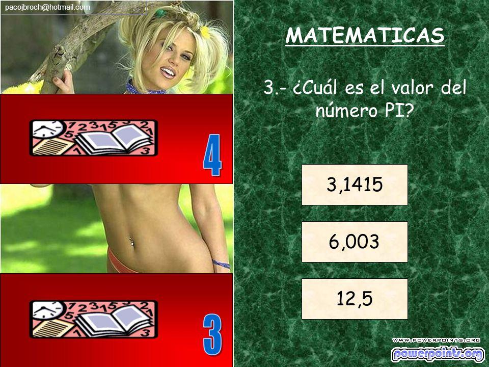 MATEMATICAS 3.- ¿Cuál es el valor del número PI? 3,1415 6,003 12,5 pacojbroch@hotmail.com