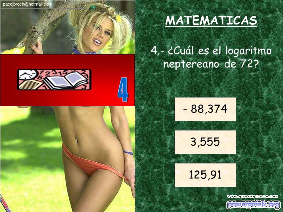 MATEMATICAS 4.- ¿Cuál es el logaritmo neptereano de 72.