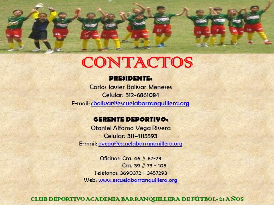 CONTACTOS PRESIDENTE: Carlos Javier Bolívar Meneses Celular: 312-6861084 E-mail: c bolivar@escuelabarranquillera.orgc bolivar@escuelabarranquillera.or