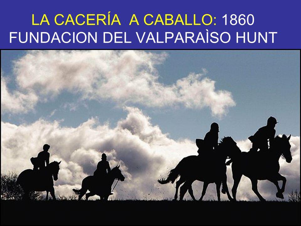 LA CACERÍA A CABALLO: 1860 FUNDACION DEL VALPARAÌSO HUNT