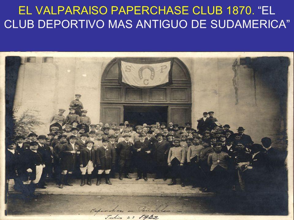 EL VALPARAISO PAPERCHASE CLUB 1870. EL CLUB DEPORTIVO MAS ANTIGUO DE SUDAMERICA