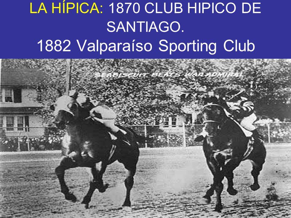 LA HÍPICA: 1870 CLUB HIPICO DE SANTIAGO. 1882 Valparaíso Sporting Club