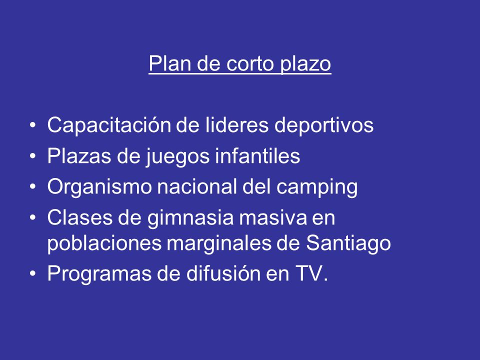Plan de corto plazo Capacitación de lideres deportivos Plazas de juegos infantiles Organismo nacional del camping Clases de gimnasia masiva en poblaci