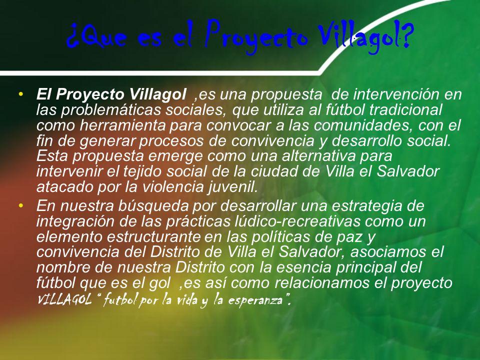¿Que es el Proyecto Villagol? El Proyecto Villagol,es una propuesta de intervención en las problemáticas sociales, que utiliza al fútbol tradicional c