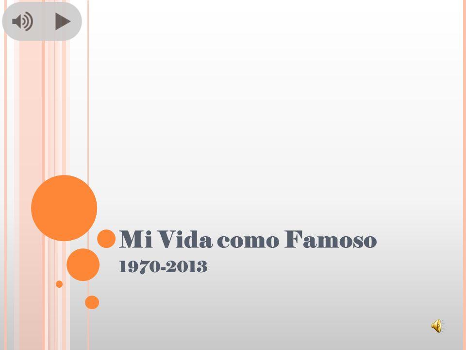 Mi Vida como Famoso 1970-2013