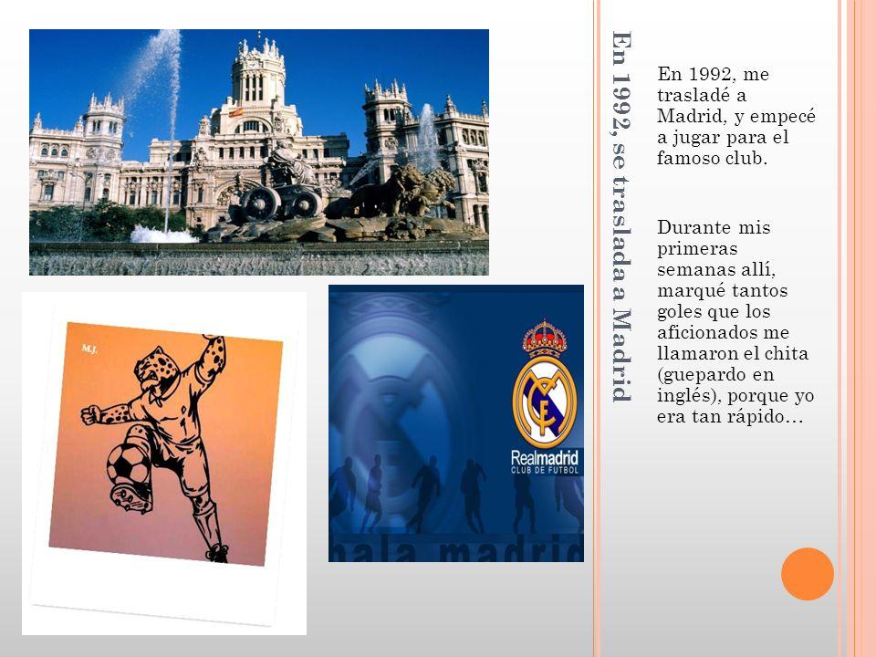 En 1992, se traslada a Madrid En 1992, me trasladé a Madrid, y empecé a jugar para el famoso club.