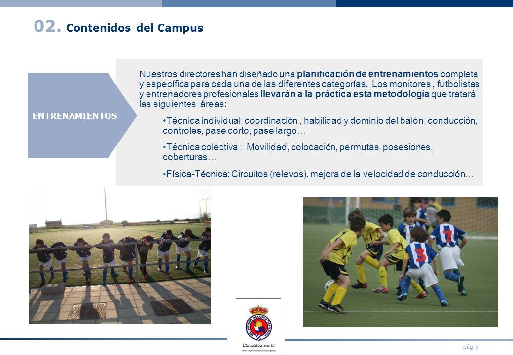pág. 5 02. Contenidos del Campus Nuestros directores han diseñado una planificación de entrenamientos completa y específica para cada una de las difer