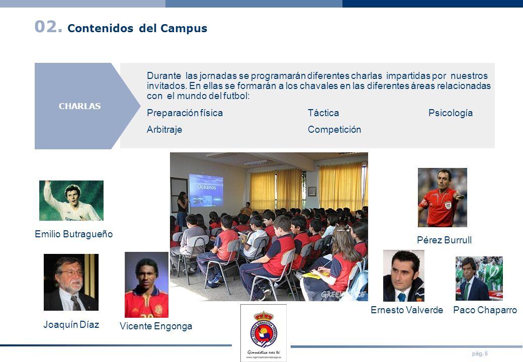 pág. 6 02. Contenidos del Campus Durante las jornadas se programarán diferentes charlas impartidas por nuestros invitados. En ellas se formarán a los
