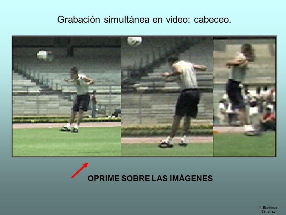 Grabación simultánea en video: cabeceo. M. Espinosa- Sánchez OPRIME SOBRE LAS IMÁGENES