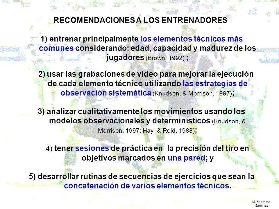 RECOMENDACIONES A LOS ENTRENADORES 1) entrenar principalmente los elementos técnicos más comunes considerando: edad, capacidad y madurez de los jugado
