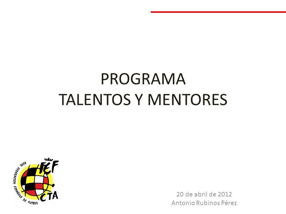 PROGRAMA TALENTOS Y MENTORES 20 de abril de 2012 Antonio Rubinos Pérez