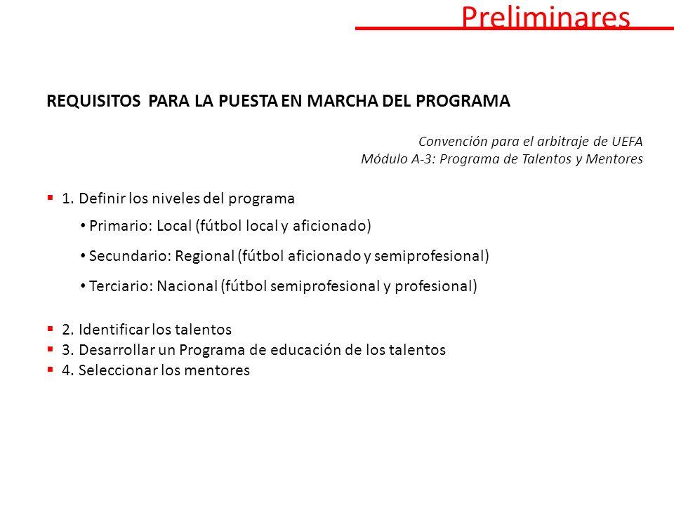 REQUISITOS PARA LA PUESTA EN MARCHA DEL PROGRAMA Convención para el arbitraje de UEFA Módulo A-3: Programa de Talentos y Mentores 1.