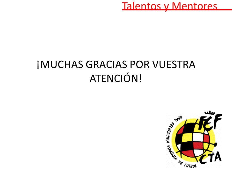Talentos y Mentores ¡MUCHAS GRACIAS POR VUESTRA ATENCIÓN!