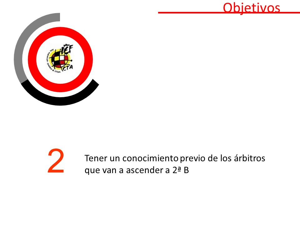 Objetivos Preparar y formar a un grupo de árbitros jóvenes para poder alcanzar la élite del arbitraje español 3