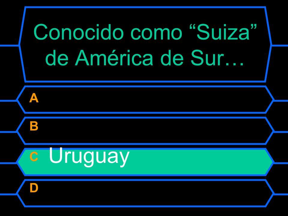 Conocido como Suiza de América de Sur… A República Dominicana B Ecuador C Uruguay D Colombia
