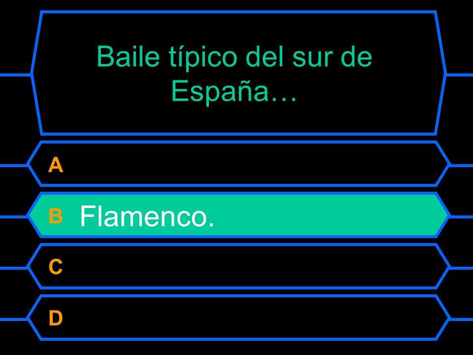 Baile típico del sur de España… A Chotis. B Flamenco. C Salsa. D Tango..