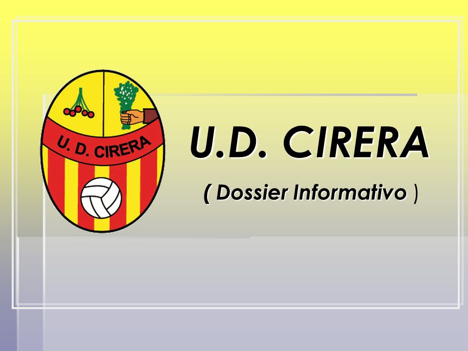 U.D. CIRERA U.D. CIRERA ( Dossier Informativo ( Dossier Informativo )