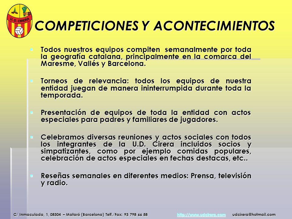 COMPETICIONES Y ACONTECIMIENTOS Todos nuestros equipos compiten semanalmente por toda la geografía catalana, principalmente en la comarca del Maresme,