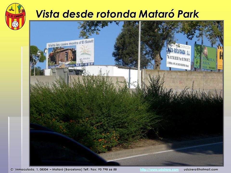 Vista desde rotonda Mataró Park C/ Inmaculada, 1, 08304 – Mataró (Barcelona) Telf./Fax: 93 798 66 58 http://www.udcirera.com udcirera@hotmail.com http