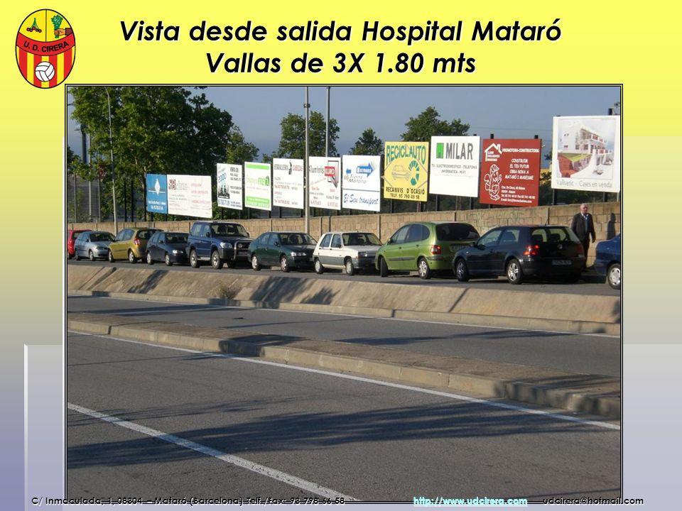 Vista desde salida Hospital Mataró Vallas de 3X 1.80 mts C/ Inmaculada, 1, 08304 – Mataró (Barcelona) Telf./Fax: 93 798 66 58 http://www.udcirera.com