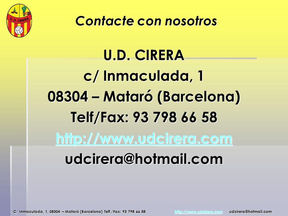 Contacte con nosotros U.D. CIRERA c/ Inmaculada, 1 08304 – Mataró (Barcelona) Telf/Fax: 93 798 66 58 http://www.udcirera.com udcirera@hotmail.com C/ I