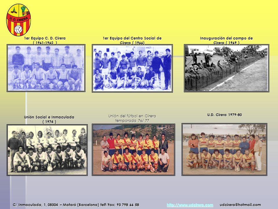 1er Equipo C. D. Cirera ( 1961-1962 ) 1er Equipo del Centro Social de Cirera ( 1966) Inauguración del campo de Cirera ( 1969 ) Unión Social e Inmacula