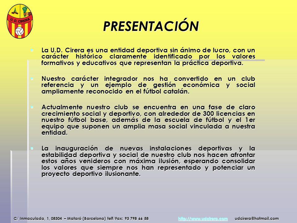 PRESENTACIÓN La U.D. Cirera es una entidad deportiva sin ánimo de lucro, con un carácter histórico claramente identificado por los valores formativos