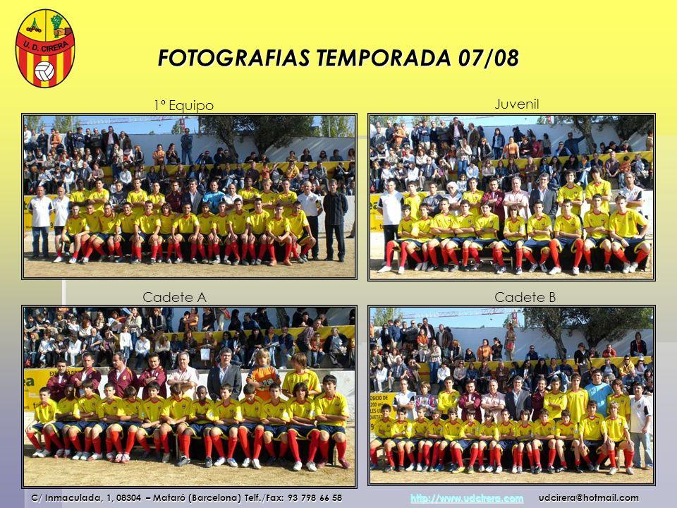 FOTOGRAFIAS TEMPORADA 07/08 1º Equipo Juvenil Cadete ACadete B C/ Inmaculada, 1, 08304 – Mataró (Barcelona) Telf./Fax: 93 798 66 58 http://www.udcirer