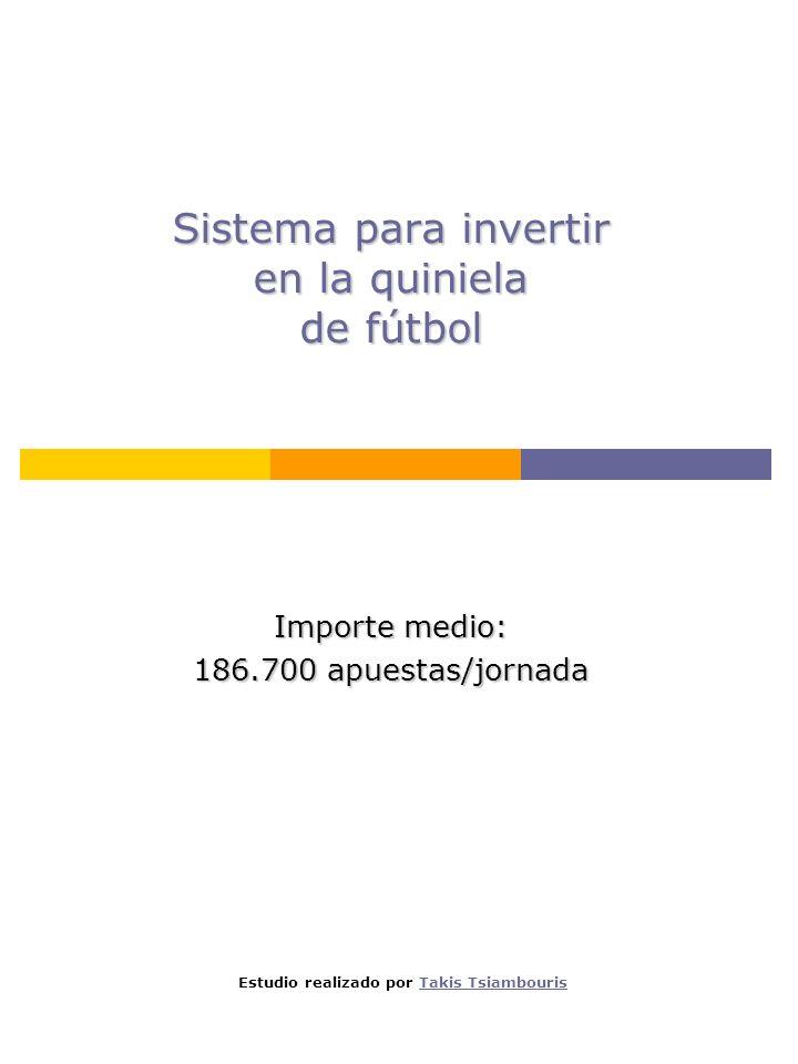 Sistema para invertir en la quiniela de fútbol Importe medio: 186.700 apuestas/jornada Estudio realizado por Takis TsiambourisTakis Tsiambouris