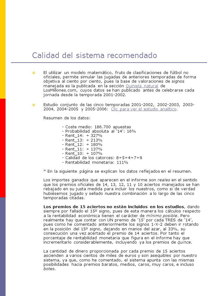 Calidad del sistema recomendado El utilizar un modelo matemático, fruto de clasificaciones de fútbol no oficiales, permite simular las jugadas de ante