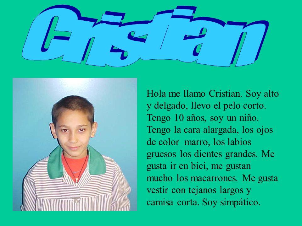 Hola me llamo Cristian. Soy alto y delgado, llevo el pelo corto. Tengo 10 años, soy un niño. Tengo la cara alargada, los ojos de color marro, los labi