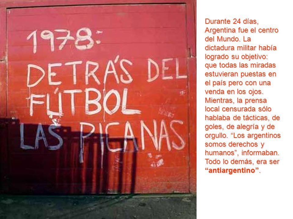 Durante 24 días, Argentina fue el centro del Mundo. La dictadura militar había logrado su objetivo: que todas las miradas estuvieran puestas en el paí