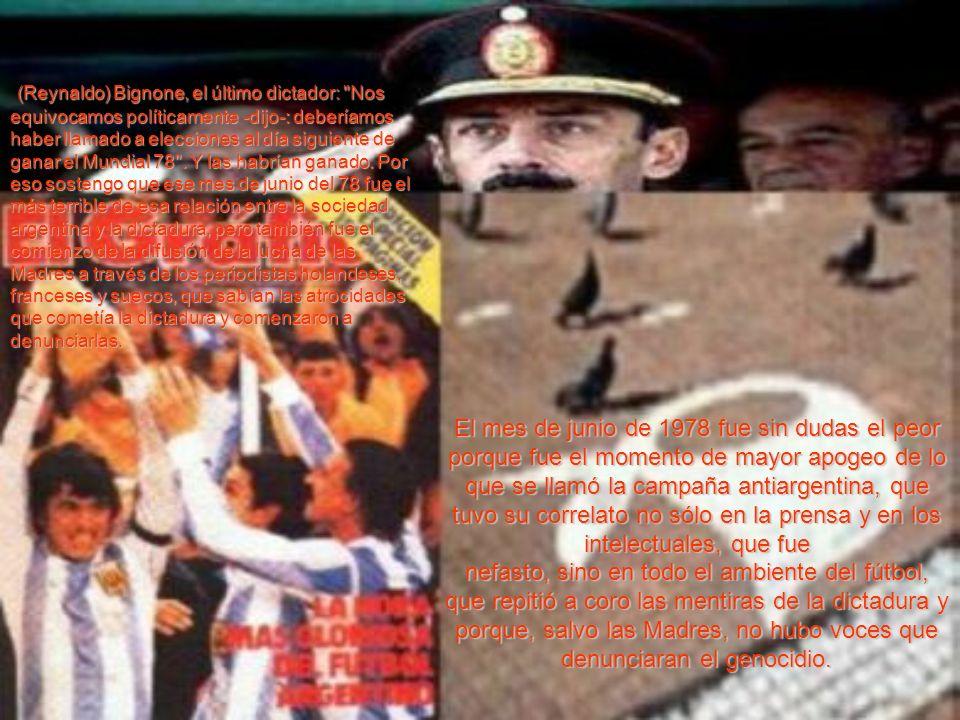 El mes de junio de 1978 fue sin dudas el peor porque fue el momento de mayor apogeo de lo que se llamó la campaña antiargentina, que tuvo su correlato
