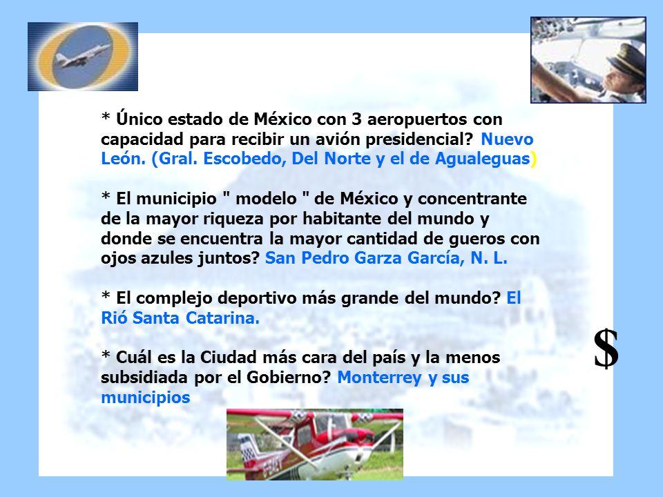 * Único estado de México con 3 aeropuertos con capacidad para recibir un avión presidencial? Nuevo León. (Gral. Escobedo, Del Norte y el de Agualeguas