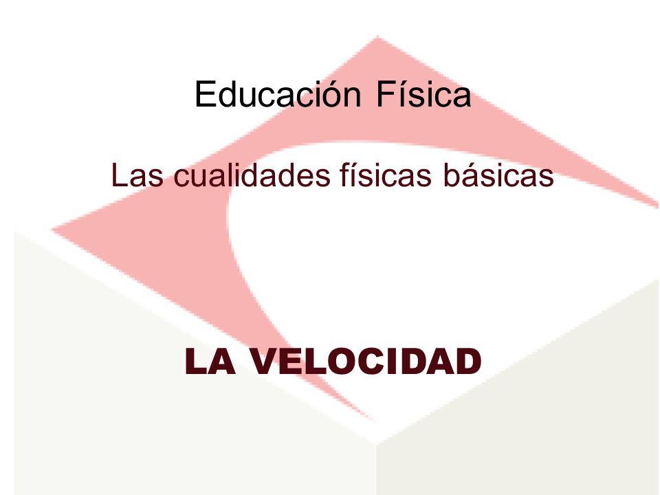 Educación Física Las cualidades físicas básicas LA VELOCIDAD