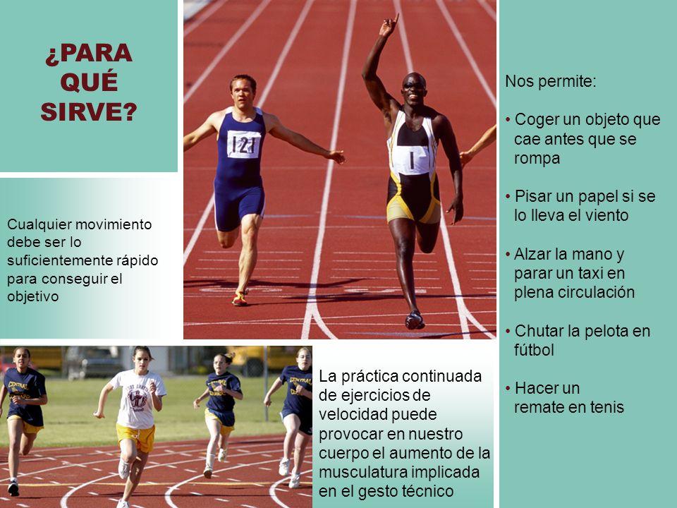Cualquier movimiento debe ser lo suficientemente rápido para conseguir el objetivo La práctica continuada de ejercicios de velocidad puede provocar en
