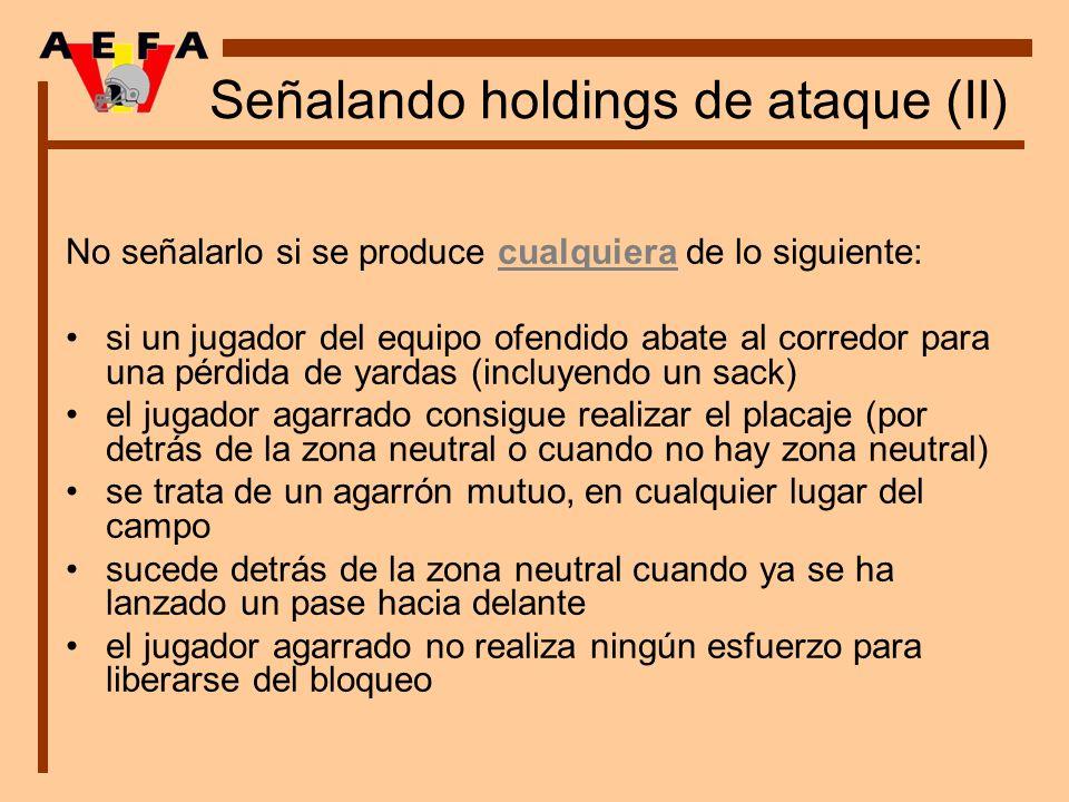 Señalando holdings de ataque (II) No señalarlo si se produce cualquiera de lo siguiente: si un jugador del equipo ofendido abate al corredor para una