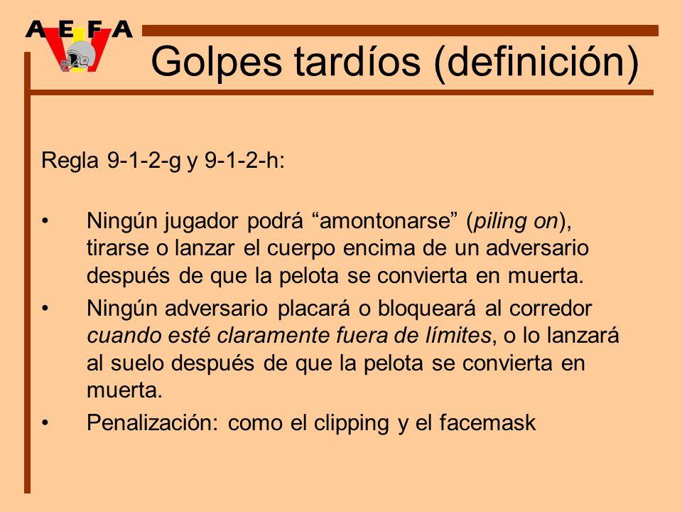 Golpes tardíos (definición) Regla 9-1-2-g y 9-1-2-h: Ningún jugador podrá amontonarse (piling on), tirarse o lanzar el cuerpo encima de un adversario