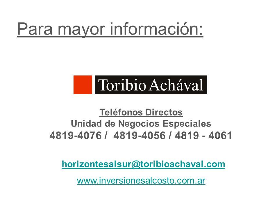 Para mayor información: Teléfonos Directos Unidad de Negocios Especiales 4819-4076 / 4819-4056 / 4819 - 4061 horizontesalsur@toribioachaval.com www.in